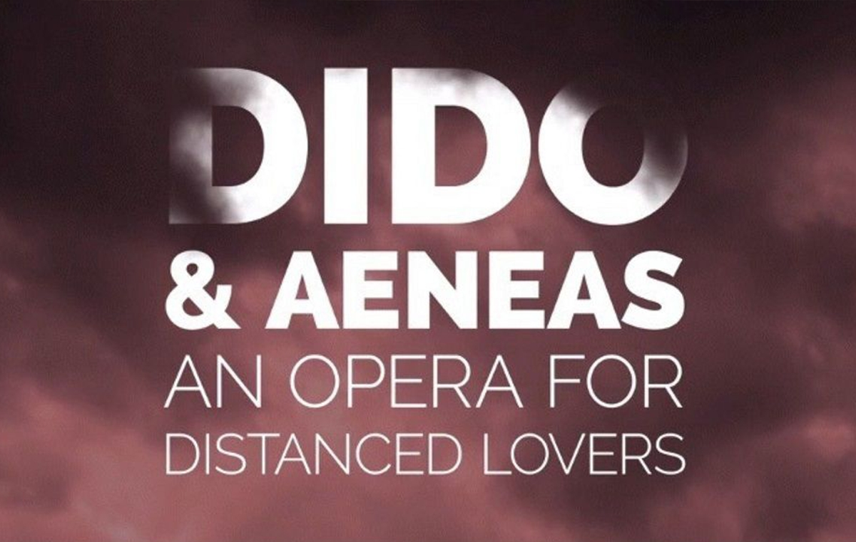 Dido and Aeneas, an Opera for distanced lovers.