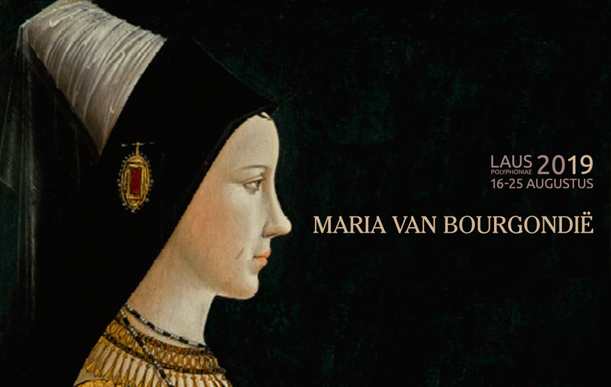 Laus Polyphoniae 2019: Mary of Burgundy (1457-1482) & the Burgundian court